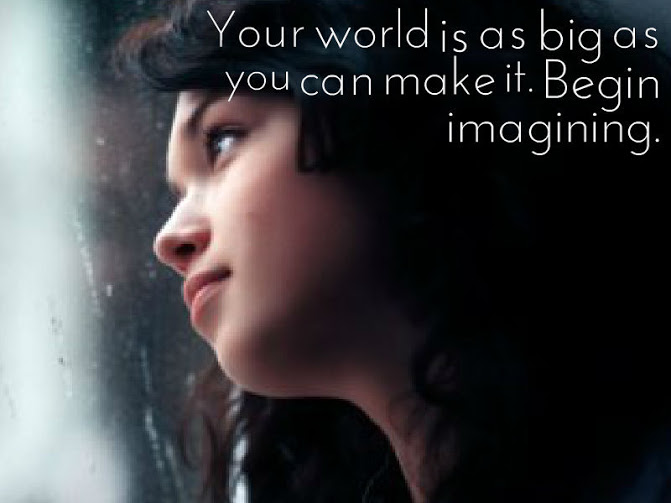 Your+world+is+as+big+as+you+can+make+it.+Begin+imagining.